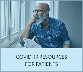 COVID-19 RESOURCES FOR PATIENTS
